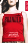 Image for Branded  : the buying and selling of teenagers