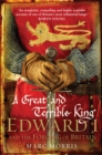Image for A great and terrible king  : Edward I and the forging of Britain