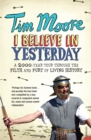 Image for I believe in yesterday  : a 2000-year tour through the filth and fury of living history
