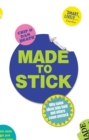 Image for Made to stick  : why some ideas take hold and others come unstuck