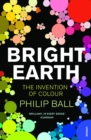 Image for Bright earth  : the invention of colour
