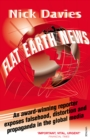 Image for Flat Earth news  : an award-winning reporter exposes falsehood, distortion and propaganda in the global media