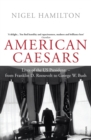 Image for American caesars  : lives of the US presidents from Franklin D. Roosevelt to George W. Bush