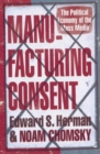 Image for Manufacturing consent  : the political economy of the mass media