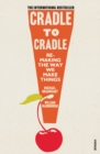 Image for Cradle to cradle  : remaking the way we make things