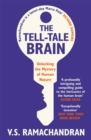 Image for The tell-tale brain  : unlocking the mystery of human nature
