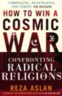 Image for How to win a cosmic war  : confronting radical religions