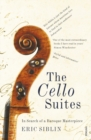 Image for The cello suites  : in search of a baroque masterpiece