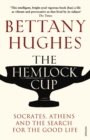 Image for The hemlock cup  : Socrates, Athens and the search for the good life