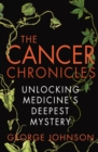 Image for The cancer chronicles  : unlocking medicine's deepest mystery