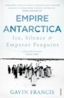 Image for Empire Antarctica  : ice, silence & emperor penguins