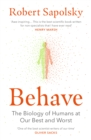 Image for Behave  : the biology of humans at our best and worst