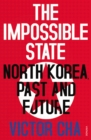 Image for The impossible state  : North Korea, past and future