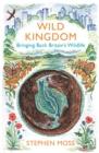 Image for Wild kingdom  : bringing back Britain's wildlife