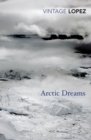 Image for Arctic dreams  : imagination and desire in a northern landscape