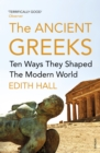 Image for The ancient Greeks  : ten ways they shaped the modern world