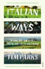 Image for Italian ways  : on and off the rails from Milan to Palermo