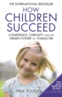Image for How children succeed  : confidence, curiosity and the hidden power of character