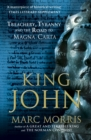 Image for King John  : treachery, tyranny and the road to Magna Carta