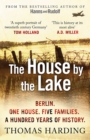 Image for The house by the lake  : Berlin, one house, five families, a hundred years of history