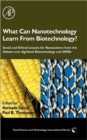 Image for What can nanotechnology learn from biotechnology?  : social and ethical lessons for nanoscience from the debate over agrifood biotechnology and GMOs