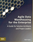 Image for Agile data warehousing for the enterprise  : a guide for solution architects and project leaders