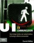 Image for UI is communication  : how to design intuitive, user-centered interfaces by focusing on effective communication