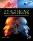 Image for Engineered nanoparticles  : structure, properties and mechanisms of toxicity