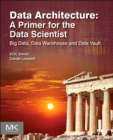 Image for Data architecture  : a primer for the data scientist