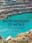 Image for Biotechnology of metals: principles, recovery methods, and environmental concerns