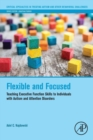 Image for Flexible and focused  : teaching executive function skills to individuals with autism and attention disorders