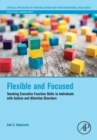 Image for Flexible and focused: teaching executive function skills to individuals with autism and attention disorders