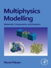 Image for Multiphysics modeling: materials, components, and systems