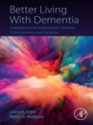 Image for Better living with dementia: implications for individuals, families, communities, and societies