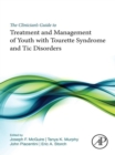 Image for The clinician's guide to treatment and management of youth with Tourette Syndrome and tic disorders