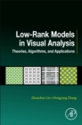 Image for Low-rank models in visual analysis  : theories, algorithms, and applications