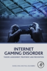 Image for Internet gaming disorder: theory, assessment, treatment, and prevention