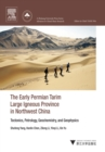 Image for The Early Permian Tarim Large Igneous Province in northwest China: tectonics, petrology, geochemistry, and geophysics