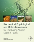 Image for Biochemical, physiological and molecular avenues for combating abiotic stress tolerance in plants