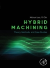 Image for Hybrid machining: theory, methods, and case studies