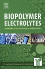 Image for Biopolymer electrolytes: fundamentals and applications in energy storage