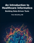 Image for An introduction to healthcare informatics  : building data-driven tools
