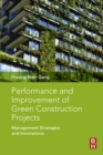 Image for Performance and improvement of green construction projects: management strategies and innovations
