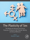Image for The Plasticity of Sex: The Molecular Biology and Clinical Features of Genomic Sex, Gender Identity and Sexual Behavior