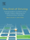 Image for The end of driving: transportation systems and public policy planning for autonomous vehicles