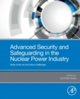 Image for Advanced Security and Safeguarding in the Nuclear Power Industry : Impacts of Radiation and Disaster Planning in the Modern World