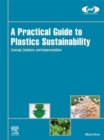 Image for A Practical Guide to Plastics Sustainability: Concept, Solutions, and Implementation