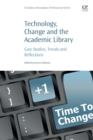 Image for Technology, change and the academic library  : case studies, trends and reflections