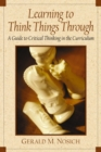 Image for Learning to Think Things Through : A Guide to Critical Thinking Across the Curriculum