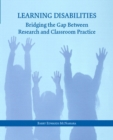 Image for Learning Disabilities : Bridging the Gap Between Research and Classroom Practice